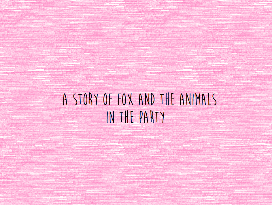 The Story of Fox and the Animals in the Party