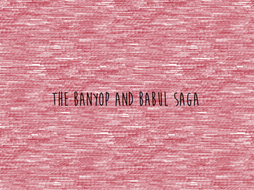 The Banyop and Babul Saga
