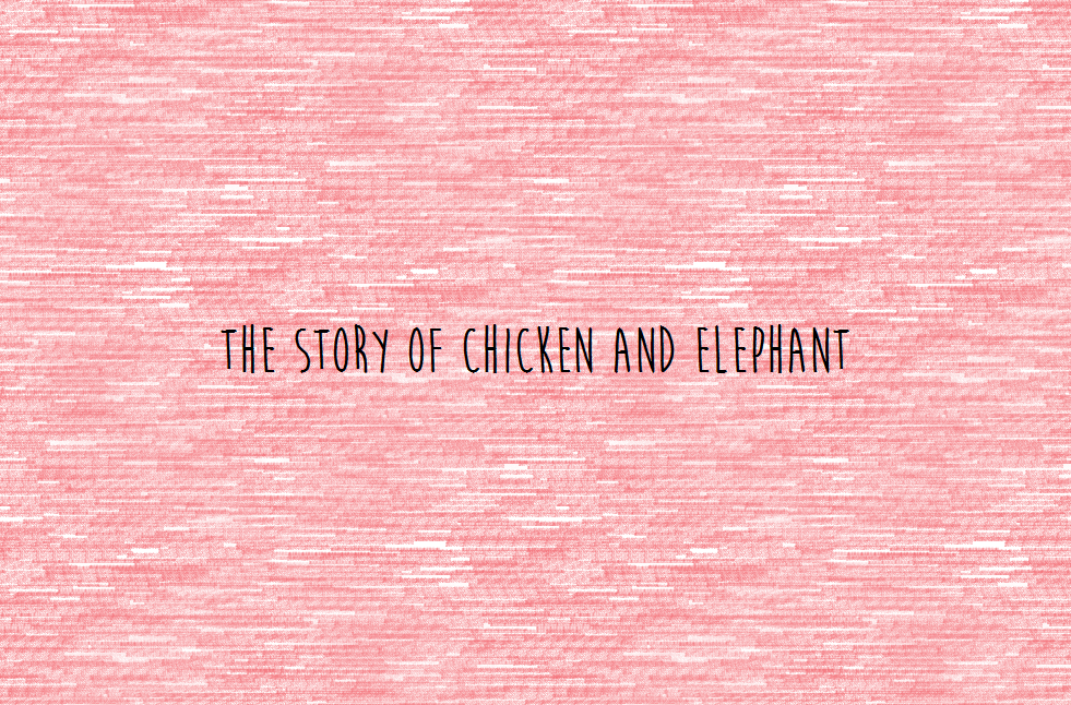The Story of Chicken and Elephant