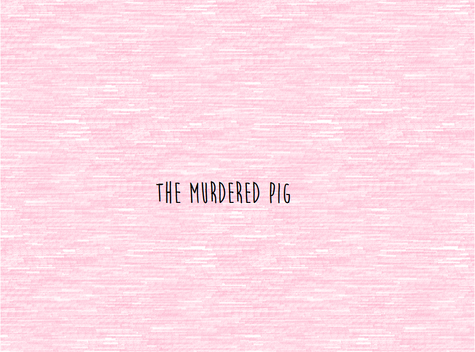 The Murdered Pig