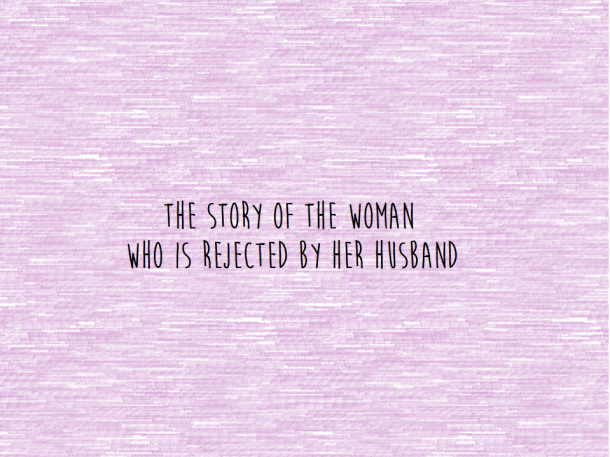 The Story of a Woman who is Rejected by her Husband